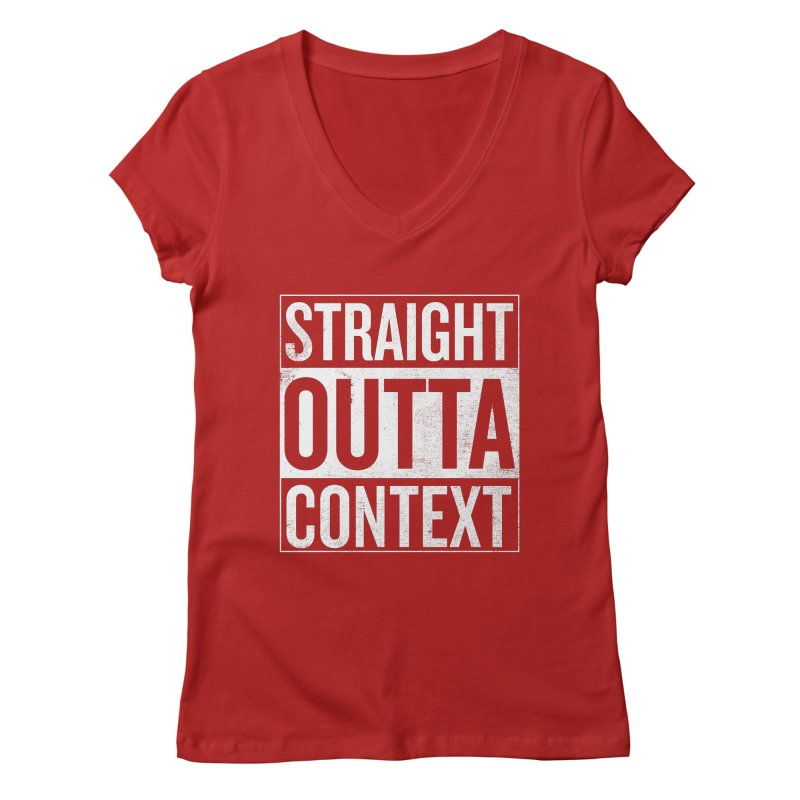 Straight Outta Context Women's V-Neck by shadyjibes's Shop