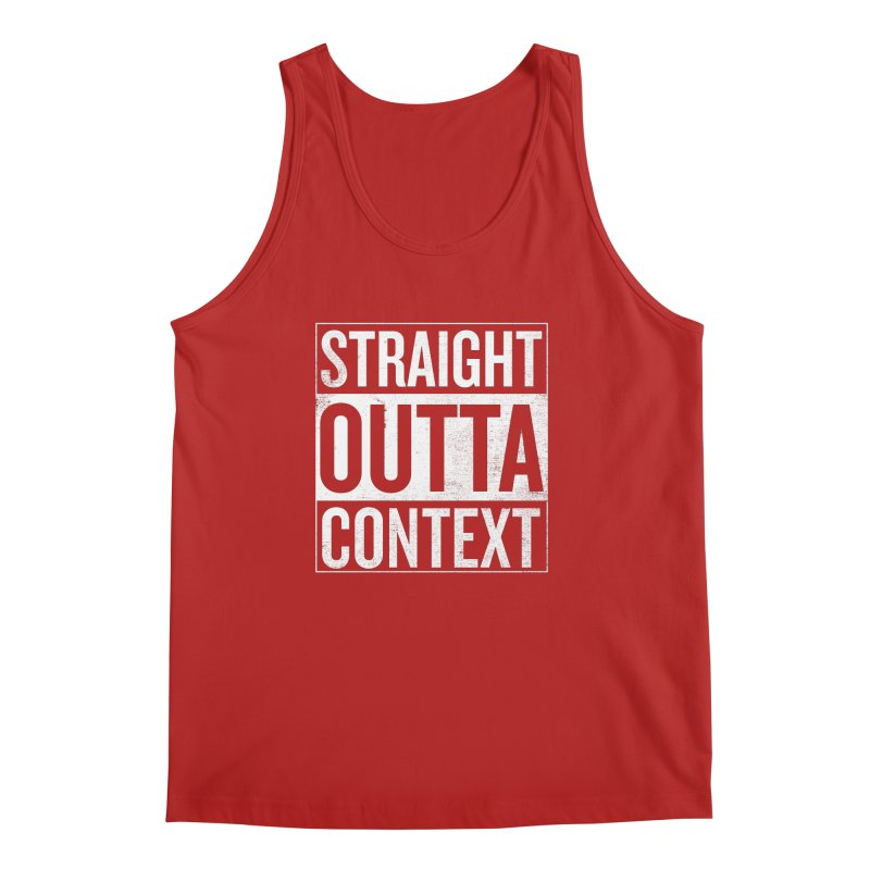 Straight Outta Context Men's Tank by shadyjibes's Shop