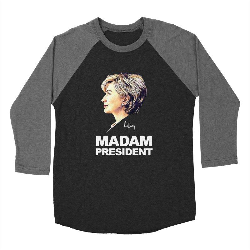 Hillary Clinton: Madam President Women's Longsleeve T-Shirt by shaggylocks's Shop