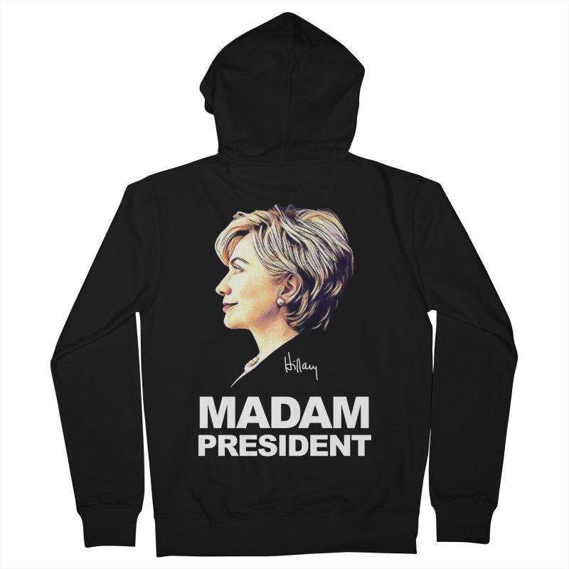 Hillary Clinton: Madam President Women's Zip-Up Hoody by shaggylocks's Shop