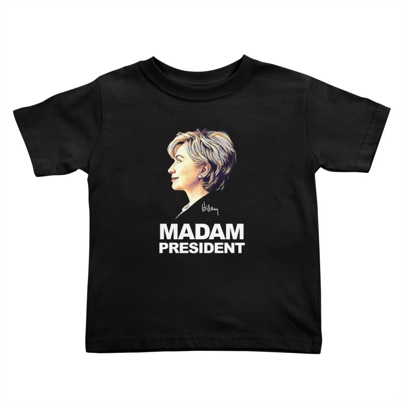 Hillary Clinton: Madam President Kids Toddler T-Shirt by shaggylocks's Shop