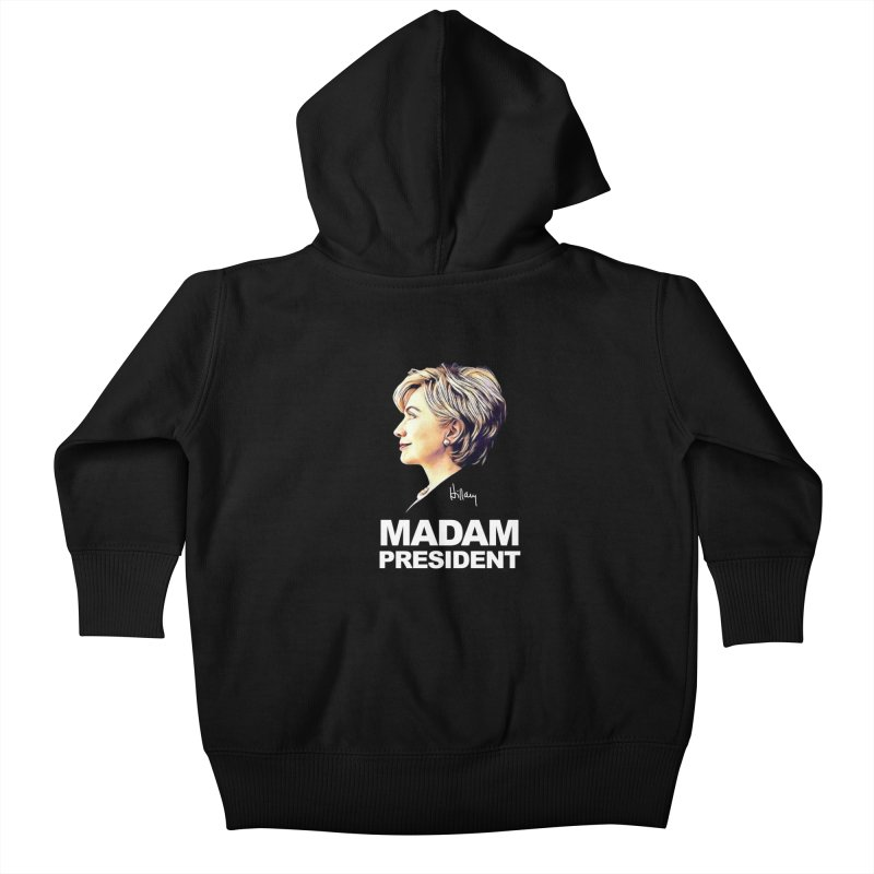 Hillary Clinton: Madam President Kids Baby Zip-Up Hoody by shaggylocks's Shop