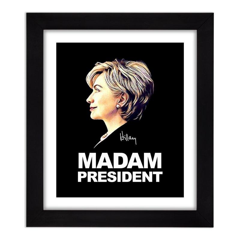 Hillary Clinton: Madam President Home Framed Fine Art Print by shaggylocks's Shop