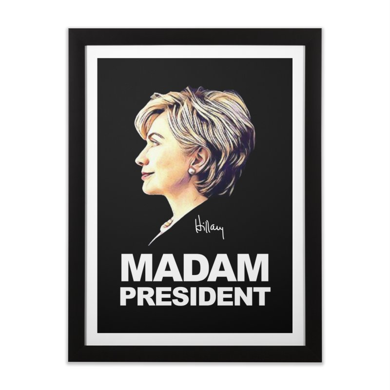 Hillary Clinton: Madam President Home Framed Fine Art Print by shaggylocks's Shop