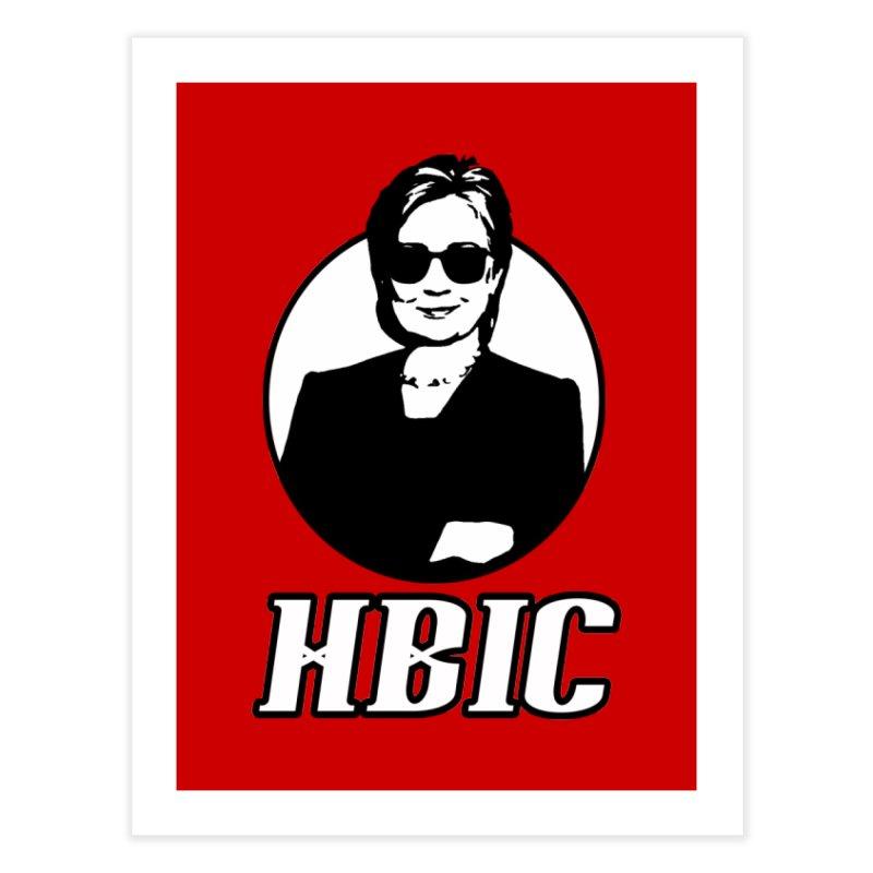Hillary Clinton HBIC Home Fine Art Print by shaggylocks's Shop