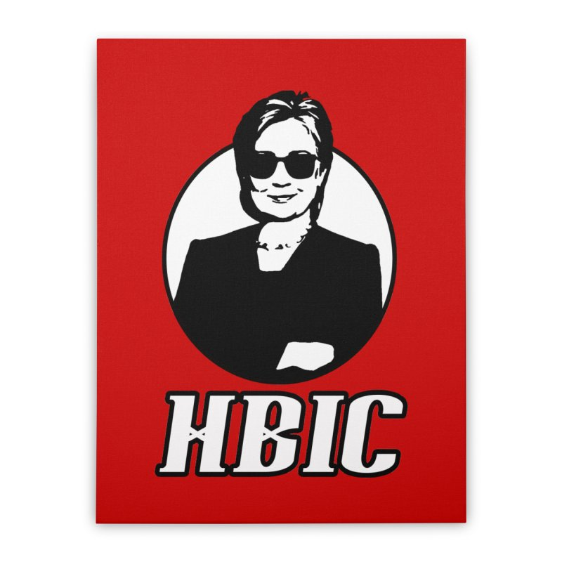 Hillary Clinton HBIC Home Stretched Canvas by shaggylocks's Shop