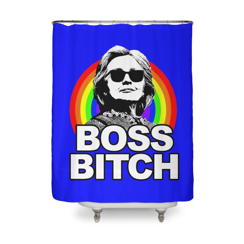 Hillary Clinton Boss Bitch Home Shower Curtain by shaggylocks's Shop