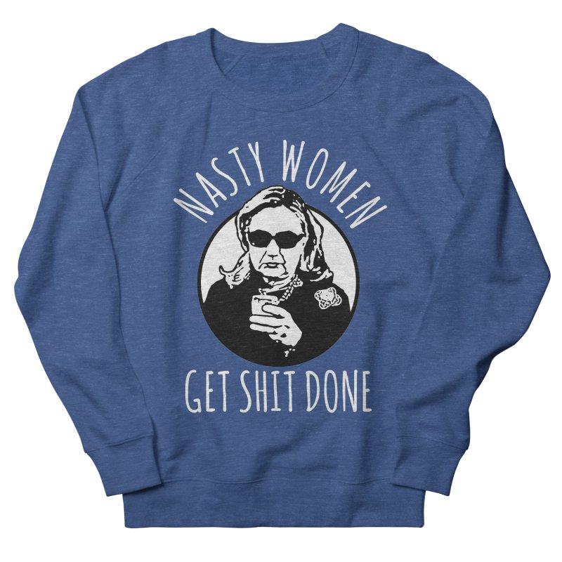 Hillary Clinton Nasty Women Get Shit Done Men's Sweatshirt by shaggylocks's Shop