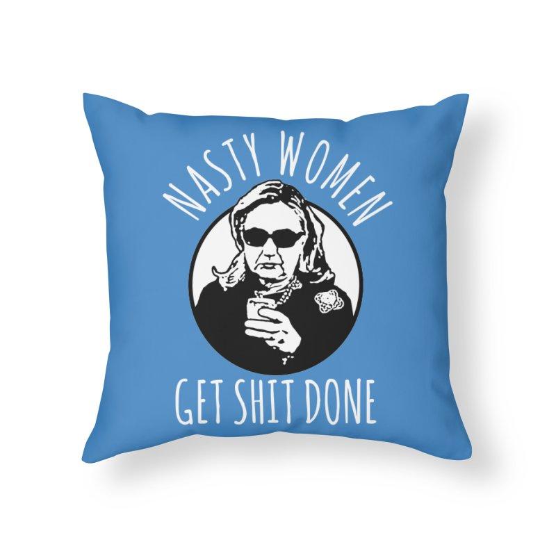 Hillary Clinton Nasty Women Get Shit Done Home Throw Pillow by shaggylocks's Shop