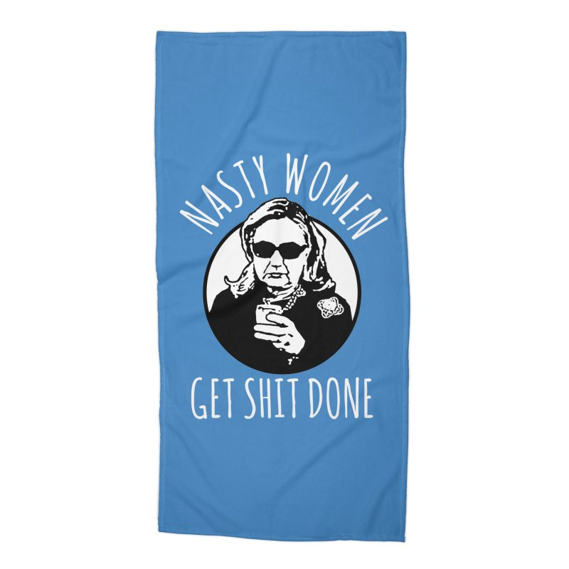 Hillary Clinton Nasty Women Get Shit Done Accessories Beach Towel by shaggylocks's Shop
