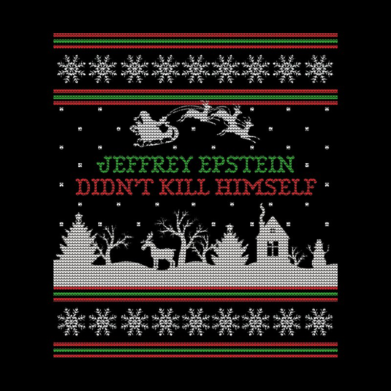 """Epstein Didn't Kill Himself"" Ugly Christmas Sweater Men's Longsleeve T-Shirt by shaggylocks's Shop"