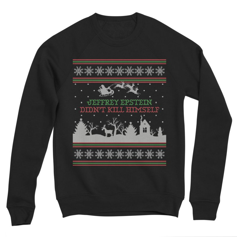 """Epstein Didn't Kill Himself"" Ugly Christmas Sweater Women's Sweatshirt by shaggylocks's Shop"