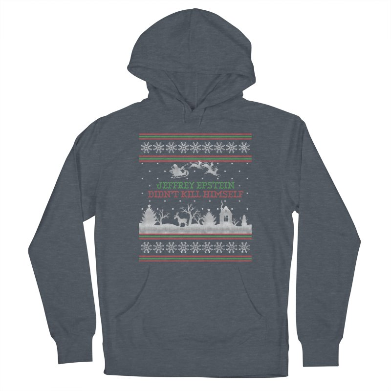 """Epstein Didn't Kill Himself"" Ugly Christmas Sweater Women's Pullover Hoody by shaggylocks's Shop"