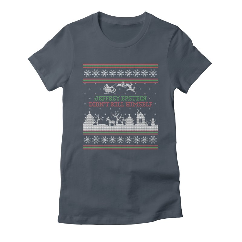 """Epstein Didn't Kill Himself"" Ugly Christmas Sweater Women's T-Shirt by shaggylocks's Shop"