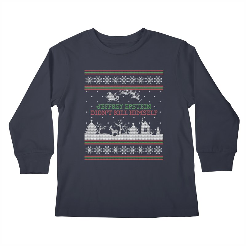 """Epstein Didn't Kill Himself"" Ugly Christmas Sweater Kids Longsleeve T-Shirt by shaggylocks's Shop"