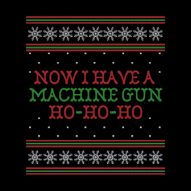 Now I Have a Machine Gun - Ugly Christmas Sweater Women's T-Shirt by shaggylocks's Shop