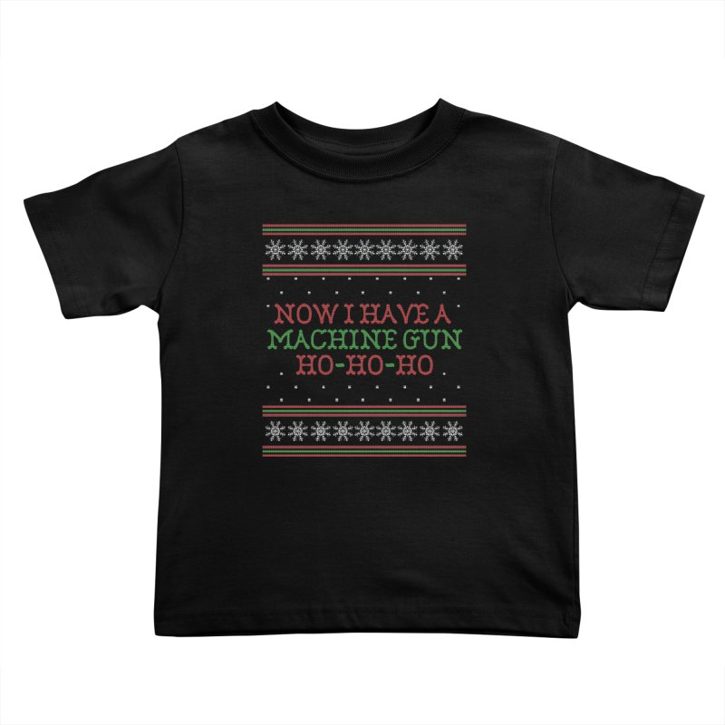 Now I Have a Machine Gun - Ugly Christmas Sweater Kids Toddler T-Shirt by shaggylocks's Shop