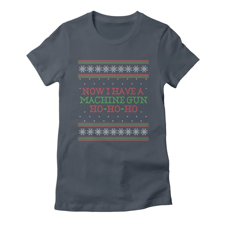 Now I Have a Machine Gun - Ugly Christmas Sweater Women's T-Shirt by shaggylocks's Shop