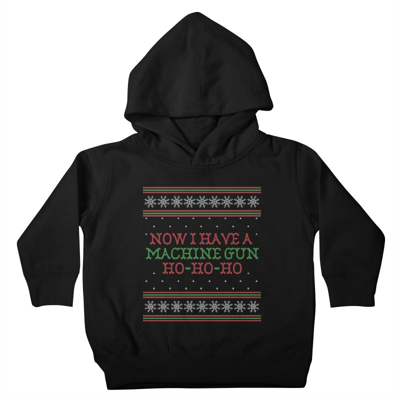 Now I Have a Machine Gun - Ugly Christmas Sweater Kids Toddler Pullover Hoody by shaggylocks's Shop