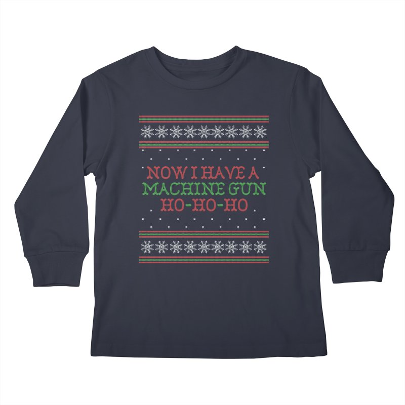 Now I Have a Machine Gun - Ugly Christmas Sweater Kids Longsleeve T-Shirt by shaggylocks's Shop