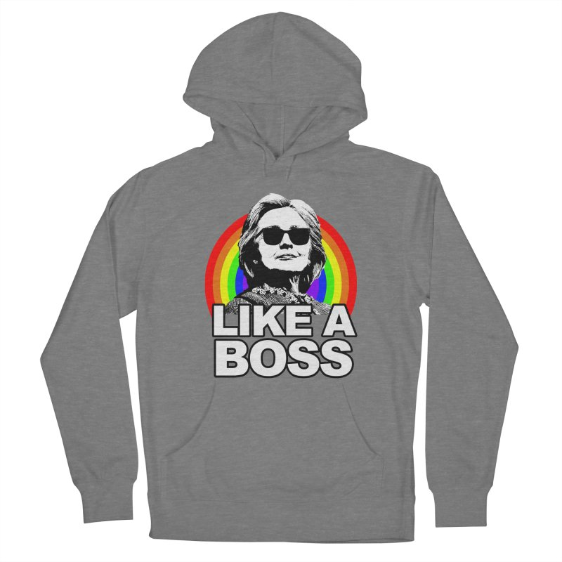Hillary Clinton Like A Boss Women's Pullover Hoody by shaggylocks's Shop