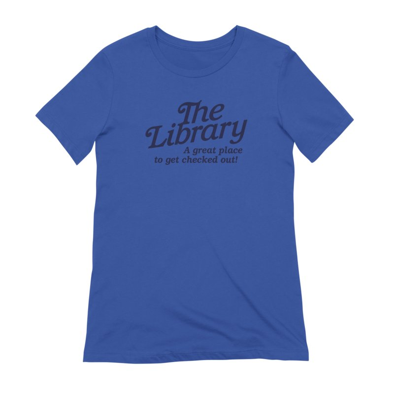 The Library - A great place to get checked out! (BLUE) Women's T-Shirt by Shane Guymon Shirt Shop