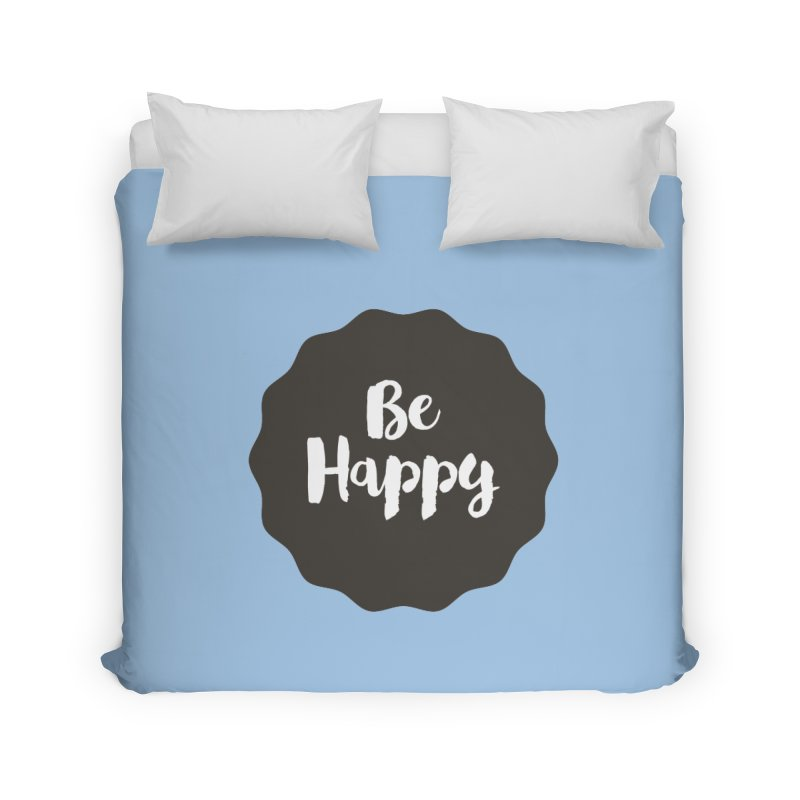 Be Happy Home Duvet by Shane Guymon