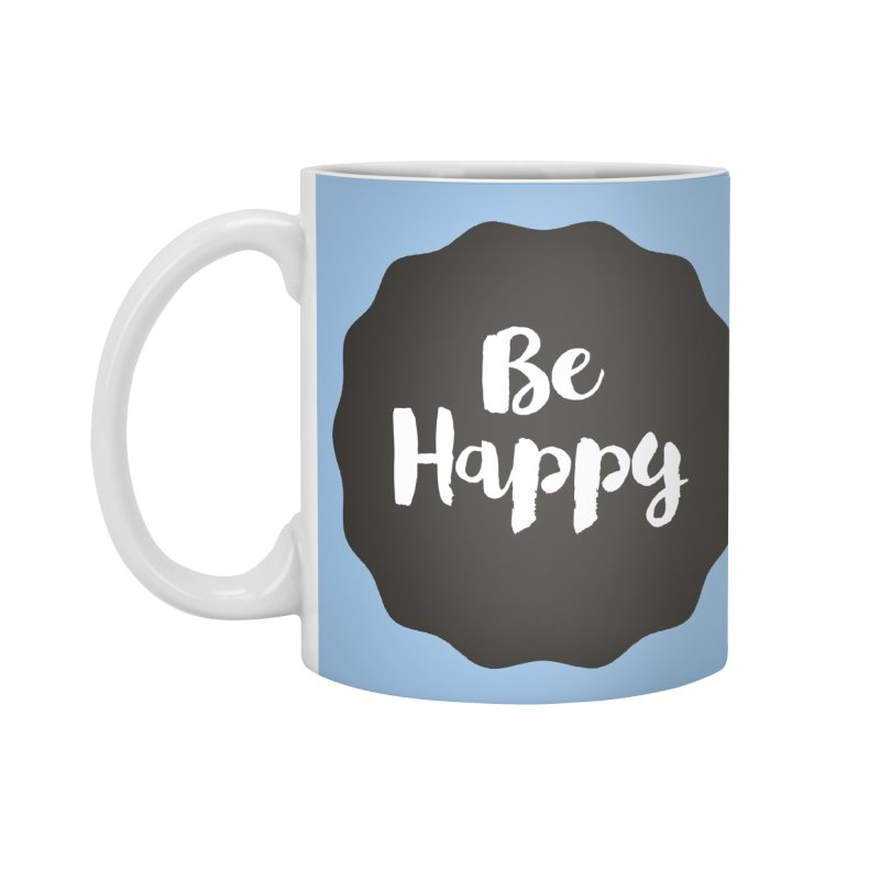 Be Happy Accessories Mug by Shane Guymon