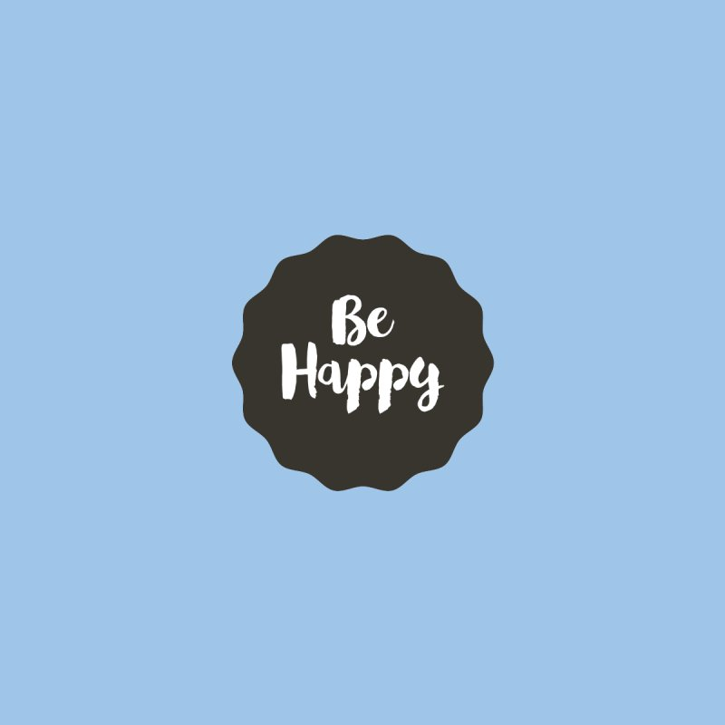 Be Happy Women's T-Shirt by Shane Guymon Shirt Shop