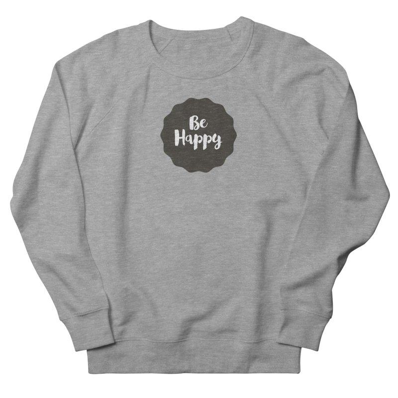 Be Happy Women's Sweatshirt by Shane Guymon