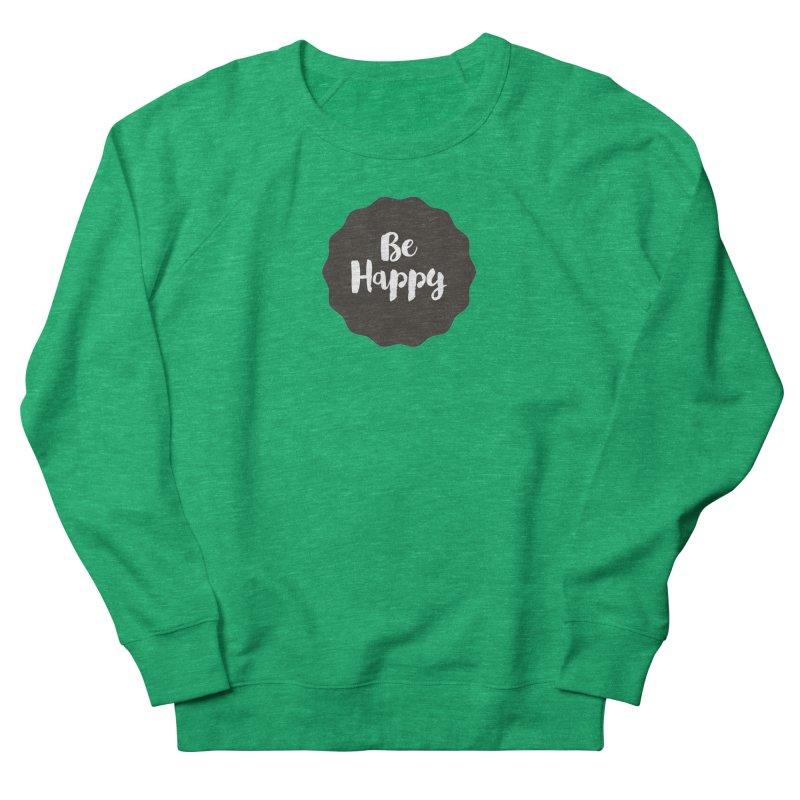 Be Happy Men's Sweatshirt by Shane Guymon