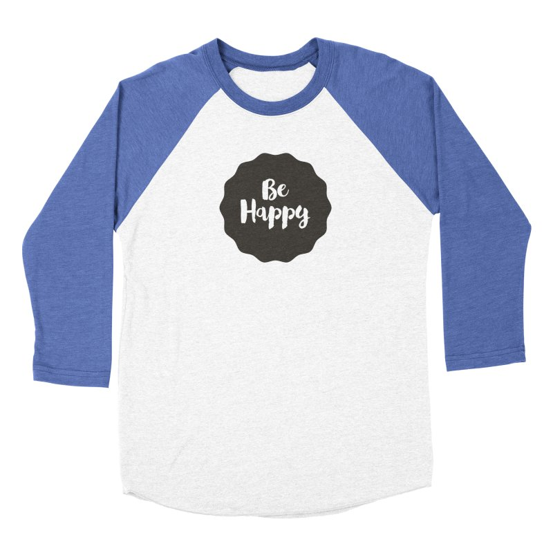 Be Happy Women's Baseball Triblend T-Shirt by Shane Guymon