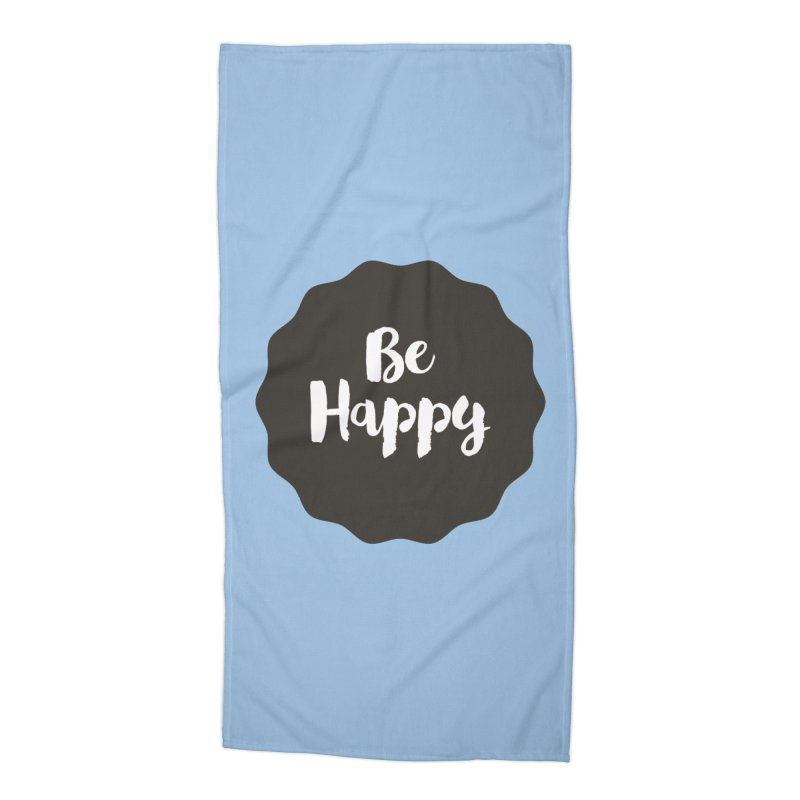 Be Happy Accessories Beach Towel by Shane Guymon