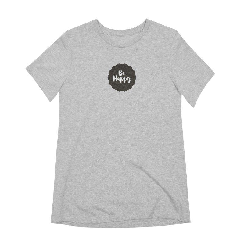Be Happy Women's Extra Soft T-Shirt by Shane Guymon