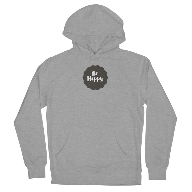 Be Happy Women's French Terry Pullover Hoody by Shane Guymon