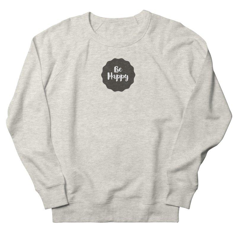 Be Happy Men's French Terry Sweatshirt by Shane Guymon