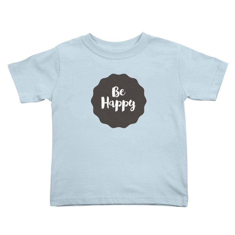 Be Happy Kids Toddler T-Shirt by Shane Guymon