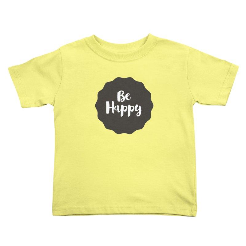 Be Happy Kids Toddler T-Shirt by Shane Guymon