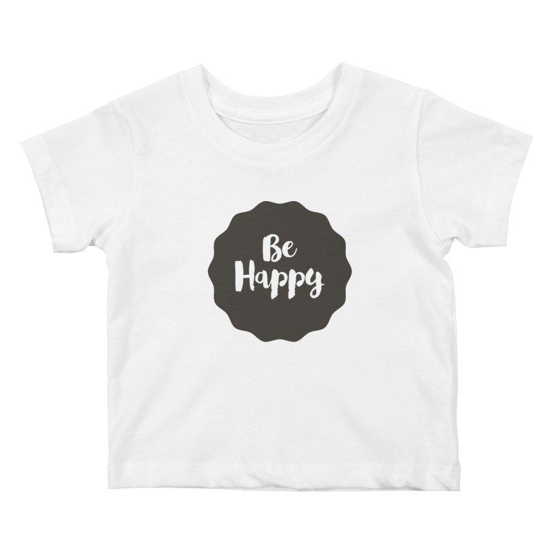 Be Happy Kids Baby T-Shirt by Shane Guymon Shirt Shop