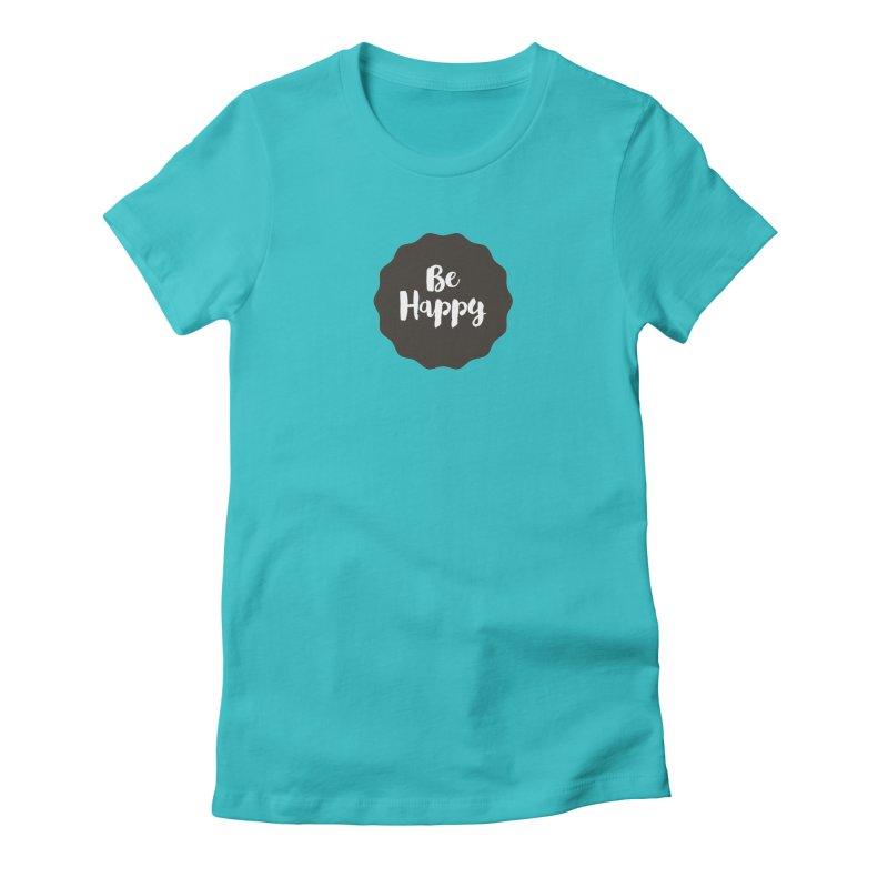 Be Happy Women's T-Shirt by Shane Guymon Shirt Shop