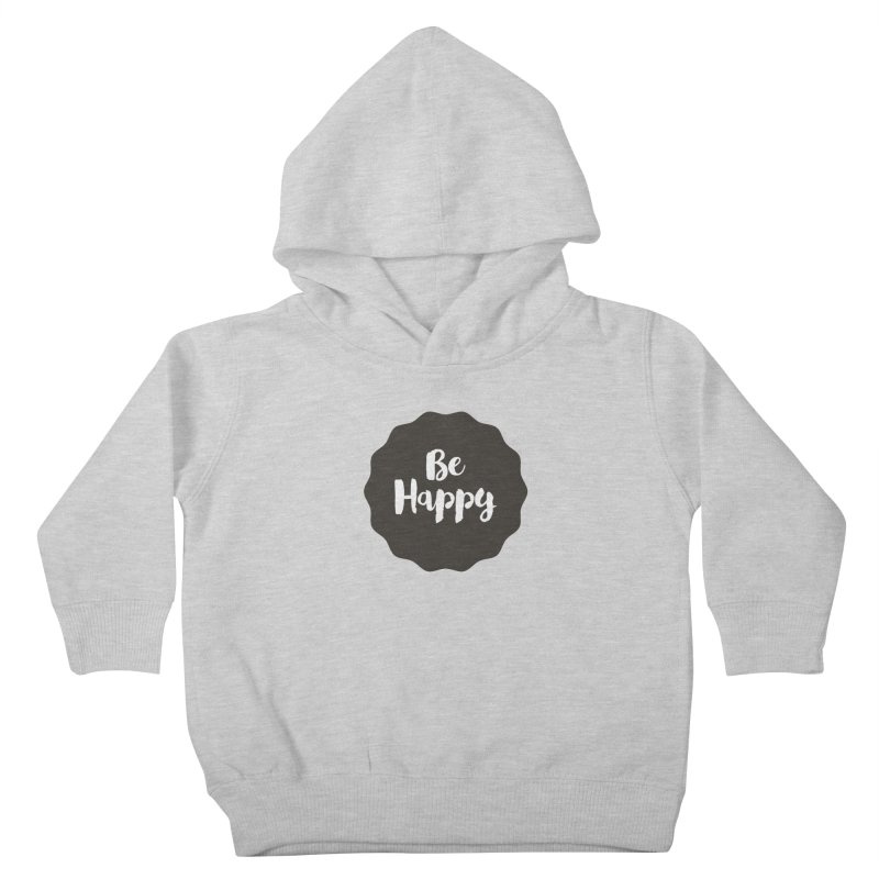 Be Happy Kids Toddler Pullover Hoody by Shane Guymon Shirt Shop