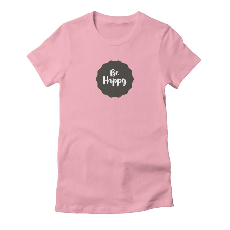 Be Happy Women's Fitted T-Shirt by Shane Guymon