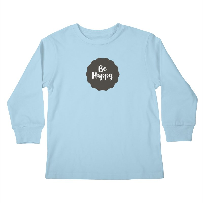 Be Happy Kids Longsleeve T-Shirt by Shane Guymon