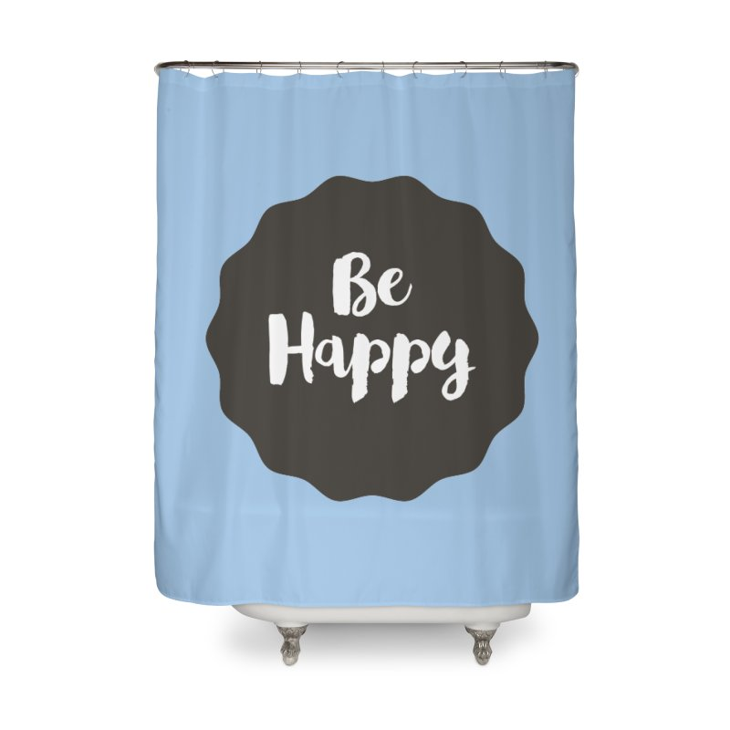 Be Happy Home Shower Curtain by Shane Guymon