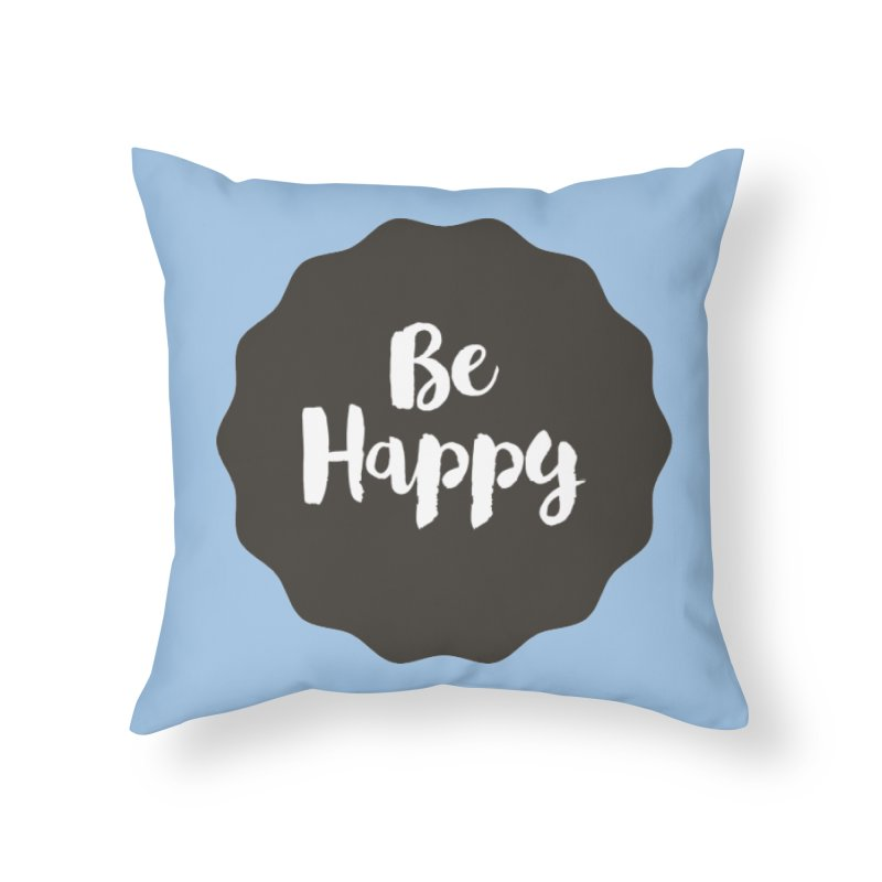 Be Happy Home Throw Pillow by Shane Guymon
