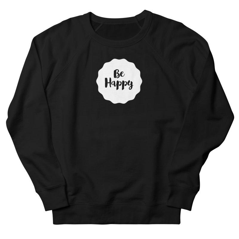 Be Happy (white) Women's Sweatshirt by Shane Guymon