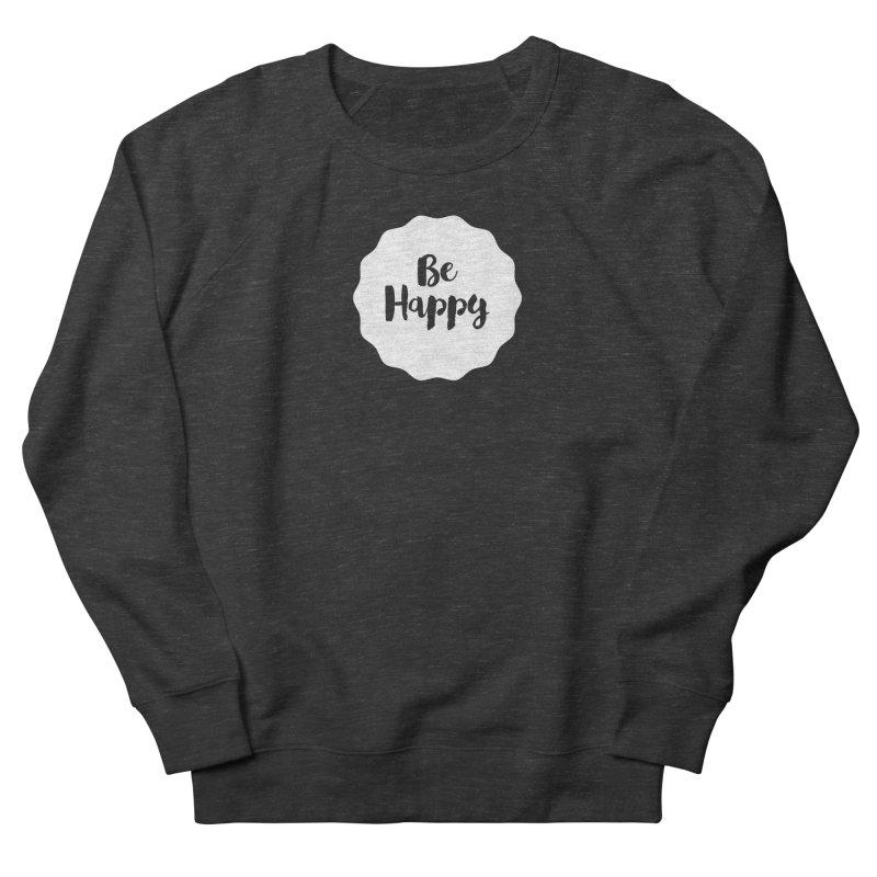 Be Happy (white) Men's Sweatshirt by Shane Guymon