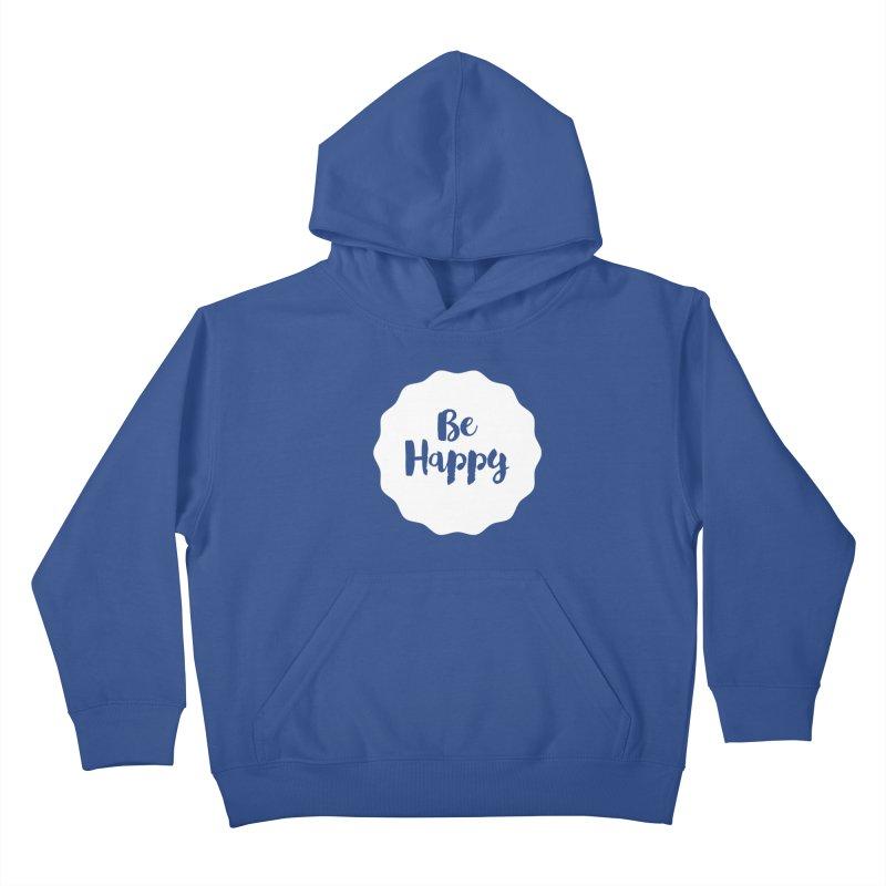 Be Happy (white) Kids Pullover Hoody by Shane Guymon