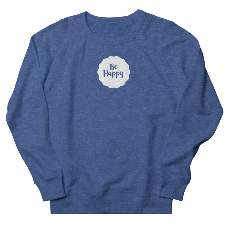Be Happy (white) Women's French Terry Sweatshirt by Shane Guymon