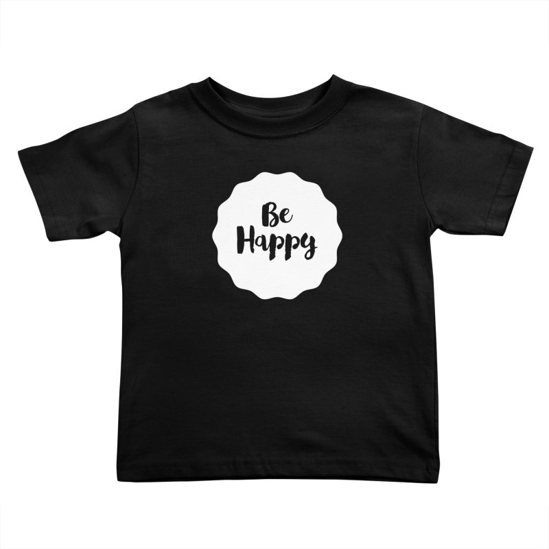 Be Happy (white) Kids Toddler T-Shirt by Shane Guymon